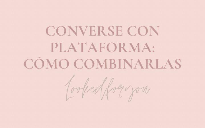 Converse con plataforma: cómo combinarlas