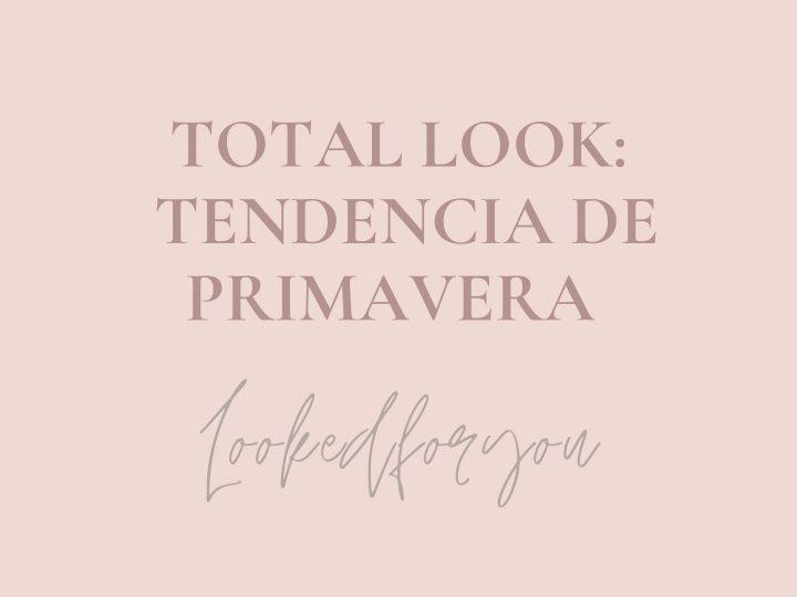 Total look: la tendencia para esta primavera